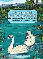 Livre De Coloriage Pour Adulte: La Beauté De La Nature, 30 Pages De Coloriage Avec Des Paysages (Livres de Coloriage Du Monde de la Nature)