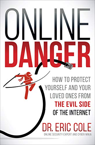 Online Danger: How to Protect Yourself and Your Loved Ones from the Evil Side of the Internet (English Edition)