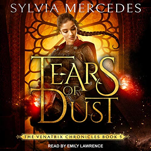 Tears of Dust: The Venatrix Chronicles, Book 5