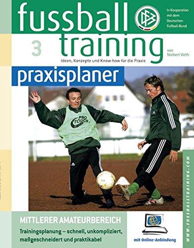 fußballtraining praxisplaner, Band 3 - Mittlerer Amateurbereich