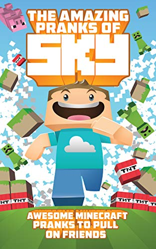 The Amazing Pranks of Sky: Awesome Minecraft Pranks to pull on friends: Minecraft Books:2 (Ultimate Unofficial Minecraft)