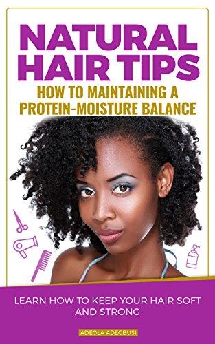 Natural Hair Tips: Maintaining a Protein-Moisture Balance (English Edition)