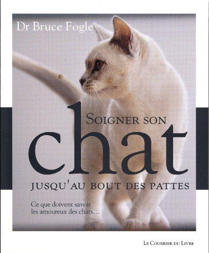 Soigner son chat jusqu'au bout des pattes : Ce que doivent savoir les amoureux des chats...