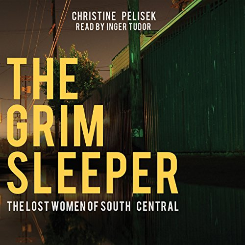 The Grim Sleeper     The Lost Women of South Central              By:                                                                                                                                 Christine Pelisek                               Narrated by:                                                                                                                                 Inger Tudor                      Length: 10 hrs and 54 mins     117 ratings     Overall 4.3