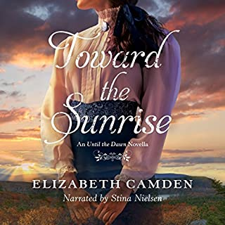 Toward the Sunrise     An Until the Dawn Novella              By:                                                                                                                                 Elizabeth Camden                               Narrated by:                                                                                                                                 Stina Nielsen                      Length: 3 hrs and 17 mins     1 rating     Overall 5.0