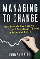 Managing to Change: How Schools Can Survive and Sometime Thrive in Turbulent Times (Series on School Reform)