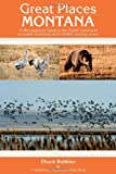 Great Places: Montana: A Recreational Guide to Montana s Public Lands and Historical Places for Birding, Hiking, Photography, Fishing, Huntin (Great Places)