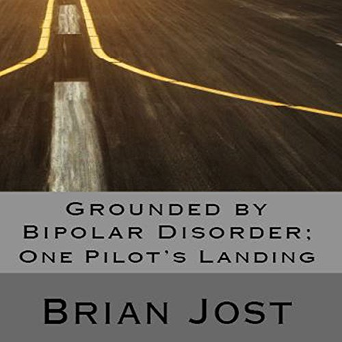 Grounded by Bipolar Disorder: One Pilot's Landing audiobook cover art