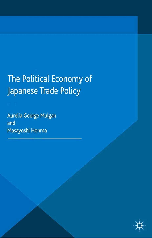 アプライアンス効率積分The Political Economy of Japanese Trade Policy (Critical Studies of the Asia-Pacific) (English Edition)