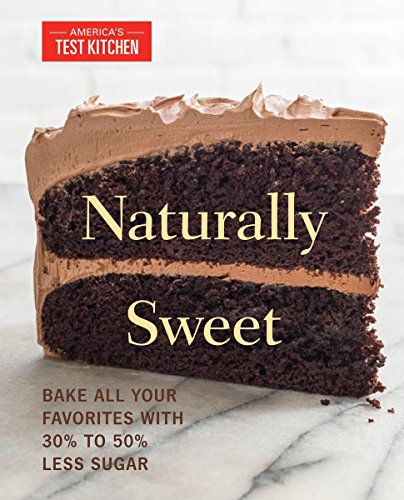 Naturally Sweet: Bake All Your Favorites with 30{1a09ee95f535cf260779aea2a26c6aedaab944973511921499277141b701e191} to 50{1a09ee95f535cf260779aea2a26c6aedaab944973511921499277141b701e191} Less Sugar (America\'s Test Kitchen)