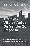 10 Pasos Vitales Antes De Vender Su Empresa.: Cómo Preparar Su Empresa Para La Venta.