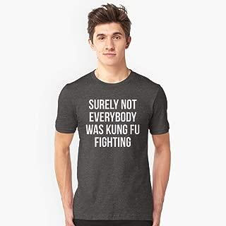 Ce N Est Sûrement Pas Tout Le Monde Qui Se Battait Au Kung Fu Tshirt Ajusté.