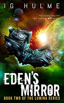 [I.G. Hulme]のEden's Mirror: A gripping military science fiction book (LUMINA Book 2) (English Edition)