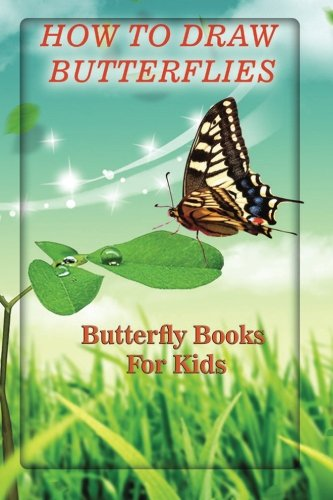How To Draw Butterflies: butterfly books for kids (Drawing Butterflies) (Volume 1)