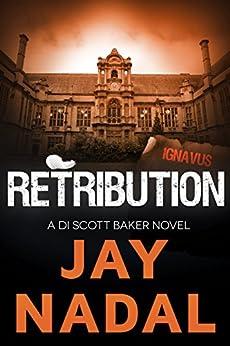 Retribution: (The DI Scott Baker Crime Series Book 3) by [Jay Nadal]