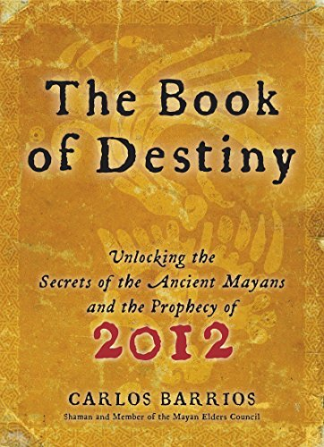 Book of Destiny: Unlocking the Secrets of the Ancient Mayans and the Prophecy of 2012 (English Edition)