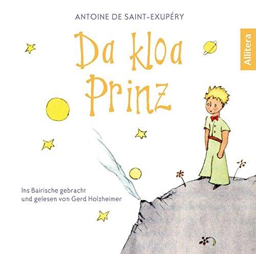 Da kloa Prinz: Ins Bairische gebracht und gelesen von Gerd Holzheimer (Der kleine Prinz, Hörbuch auf Bayerisch/Bayrisch/Bairisch)
