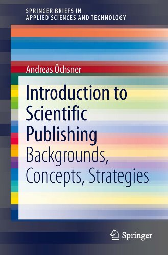 Introduction to Scientific Publishing: Backgrounds, Concepts, Strategies (SpringerBriefs in Applied Sciences and Technology) (English Edition)