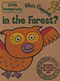 Who's Flapping in the Forest? (Little Footprints)