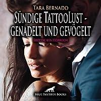 Suendige TattooLust - genadelt und gevoegelt   Erotische Geschichte Audio CD: Ramon soll der Erste sein, der Ihre Tatoo-Bluete zur vollen Entfaltung bringt ...