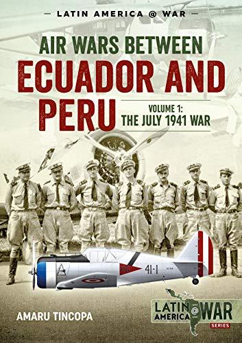 Air Wars Between Ecuador and Peru, Volume 1 (Latin America@War, Band 12)