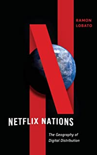 Netflix Nations: The Geography of Digital Distribution (Critical Cultural Communication (28))