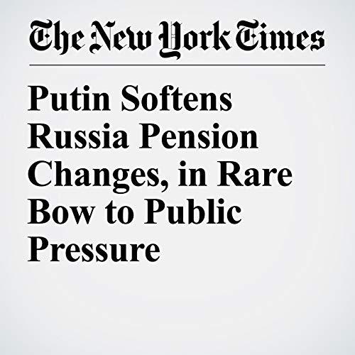 Putin Softens Russia Pension Changes, in Rare Bow to Public Pressure copertina
