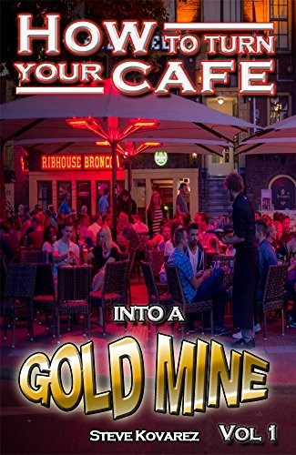 How to turn your cafe into a gold mine: Vol 1 (English Edition)