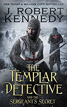 The Templar Detective and the Sergeant's Secret (The Templar Detective Thrillers Book 3) by [J. Robert Kennedy]