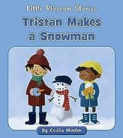 Tristan Makes a Snowman (Little Blossom Stories)