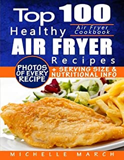 Air Fryer Cookbook: Top 100 Healthy Air Fryer Recipes with Photos, Nutritional  Information, and Serving Size for Every Single Recipe