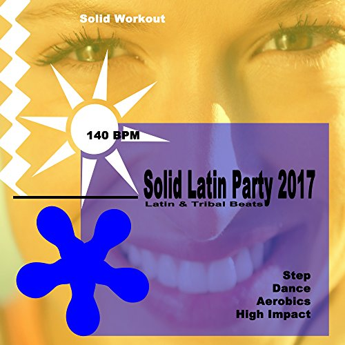Solid Workout Presents Solid Latin Party 2017 (Motivational Step, Dance, Aerobics & High Impact Workout Session)[H.I.I.T. Cardio Summer Bikinibody Workout - Hiit High Intensity Interval Training]