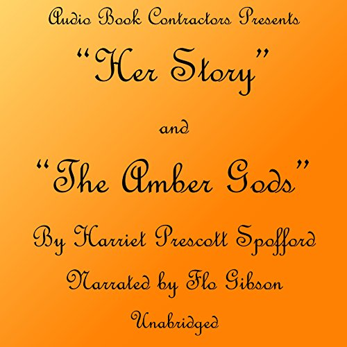 """""""Her Story"""" and """"The Amber Gods"""" Audiobook By Harriet Prescott Spoffard cover art"""