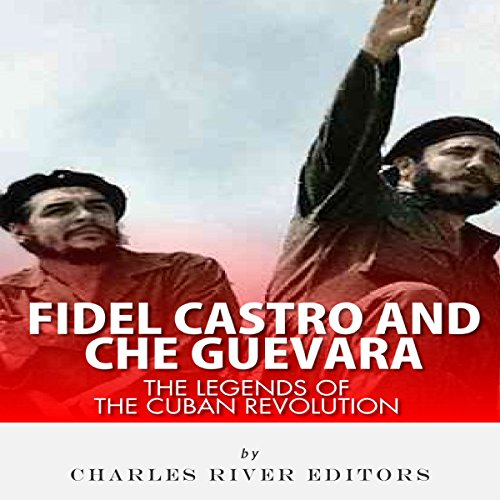 Fidel Castro and Che Guevara: The Legends of the Cuban Revolution audiobook cover art