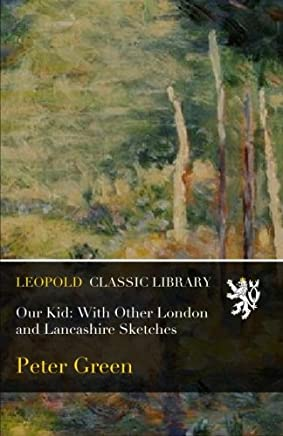 Our Kid: With Other London and Lancashire Sketches