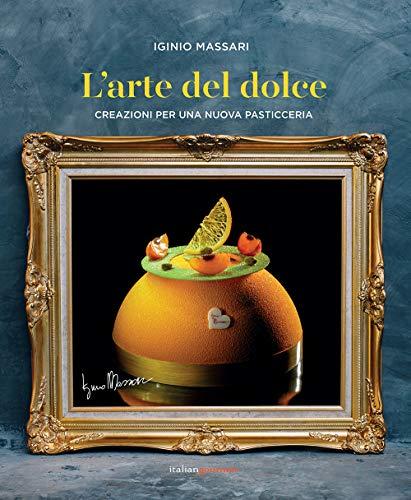 L'arte del dolce. Creazioni per una nuova pasticceria