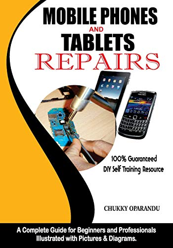 Mobile Phones and Tablets Repairs: A Complete Guide for Beginners and Professionals (Smartphones and Tablets Repairs)