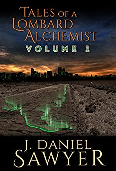 Tales of a Lombard Alchemist (Lombard Alchemist Collected Book 1) by [J. Daniel Sawyer]