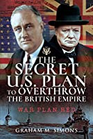 The Secret U.S. Plan to Overthrow the British Empire: War Plan Red