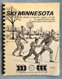 Ski Minnesota: A cross-country skier s guide to Minnesota and Western Wisconsin
