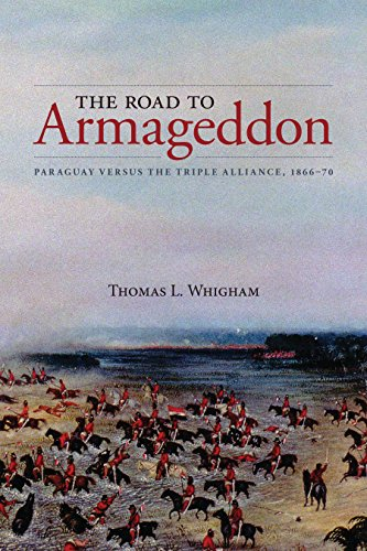 Compare Textbook Prices for The Road to Armageddon: Paraguay Versus the Triple Alliance, 1866-70 Latin American & Caribbean Studies, 14 1 Edition ISBN 9781552388099 by Whigham, Thomas L.