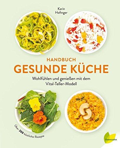 Handbuch gesunde Küche: Wohlfühlen und genießen mit dem Vital-Teller-Modell. Über 200 köstliche Rezepte