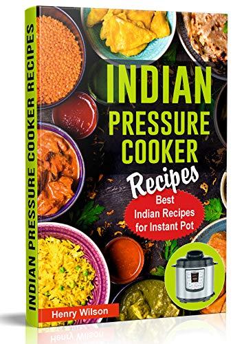 Indian Instant Pot Pressure Cooker Recipes: Healthy and Easy Indian Instant Pot Cookbook. Indian Food Cookbook. (Indian Keto Recipes and Indian Vegetarian Recipes)