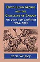 Lloyd George and the Challenge of Labour: The Post War Coalition 1918-1922