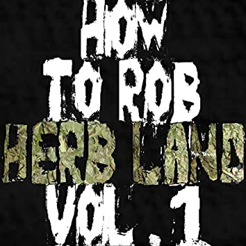 How to Rob Herb Land, Vol. 1
