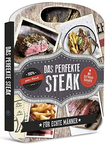 Das perfekte Steak: Rezepte für echte Männer!