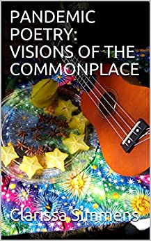 PANDEMIC POETRY: VISIONS OF THE COMMONPLACE by [Clarissa  Simmens]