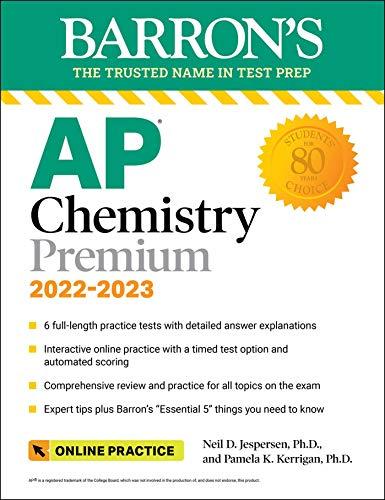 Compare Textbook Prices for AP Chemistry Premium, 2022-2023: 6 Practice Tests + Comprehensive Content Review + Online Practice Barron's Test Prep Tenth Edition ISBN 9781506264103 by Jespersen Ph.D., Neil D.,Kerrigan Ph.D., Pamela