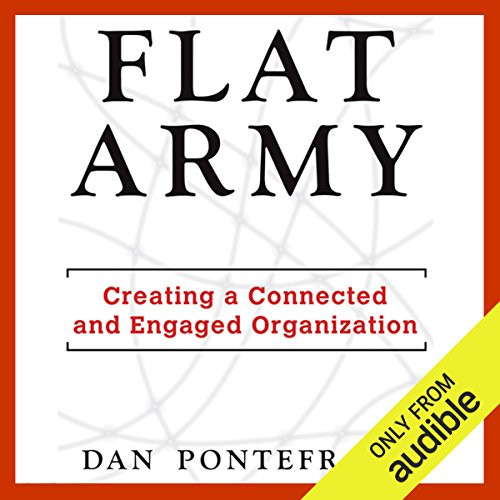 Flat Army     Creating a Connected and Engaged Organization              By:                                                                                                                                 Dan Pontefract                               Narrated by:                                                                                                                                 Dan Pontefract                      Length: 10 hrs     42 ratings     Overall 3.5