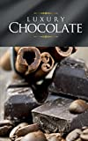 Luxury Chocolate: The best sweet recipes for pralines, cookies, cakes and chocolate tarts (English Edition)